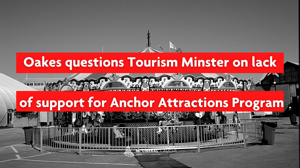 Oakes questions Tourism Minster on lack of support for Anchor Attractions Program