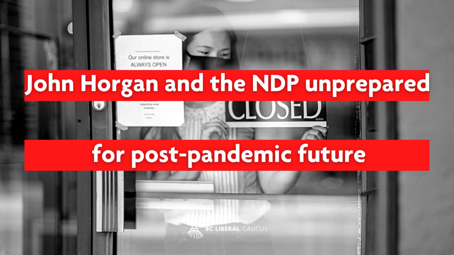 John Horgan and the NDP unprepared for post-pandemic future