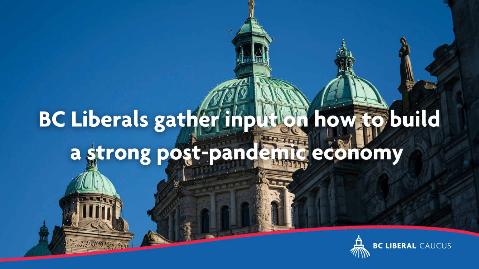 BC Liberals gather input on how to build a strong post-pandemic economy
